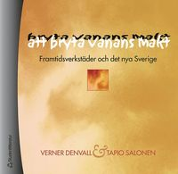 Att bryta vanans makt - Framtidsverkst�der och det nya Sverige (inbunden)