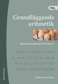 Grundl�ggande aritmetik  : matematikdidaktik f�r l�rare (h�ftad)