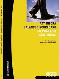 Att inf�ra Balanced Scorecard : En praktisk v�gledning (h�ftad)
