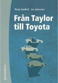 Fr�n Taylor till Toyota : Betraktelser av den industriella produktionens organisation och ekonomi (h�ftad)