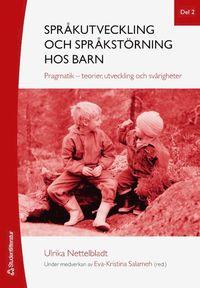 Spr�kutveckling och spr�kst�rning hos barn. Del 2, Pragmatik - teorier, utveckling och sv�righeter (h�ftad)