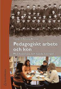 Pedagogiskt arbete och k�n : Med historiska och nutida exempel (h�ftad)
