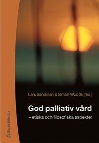 God palliativ v�rd : - etiska och filosofiska aspekter (h�ftad)