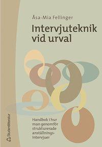 Intervjuteknik vid urval - Handbok i hur man genomf�r strukturerade anst�llningsintervjuer (h�ftad)