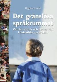 Gr�nsl�sa Spr�krummet : Om Barns Tal- Och Skriftspr�k I Didaktiskt Perspekt (h�ftad)