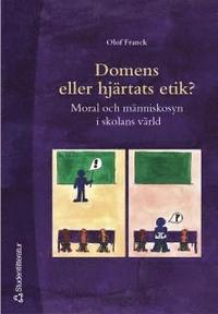 Domens eller hj�rtats etik? : Moral och m�nniskosyn i skolans v�rld (h�ftad)