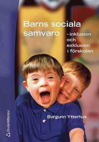 Barns sociala samvaro : - inklusion och exklusion i f�rskolan (h�ftad)