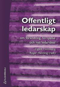 Offentligt ledarskap - - om f�r�ndring, f�rnyelse och nya ledarideal (h�ftad)