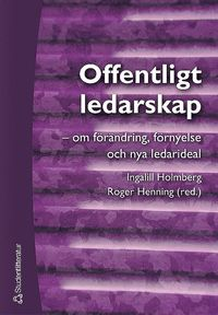 Offentligt ledarskap - - om f�r�ndring, f�rnyelse och nya ledarideal (inbunden)
