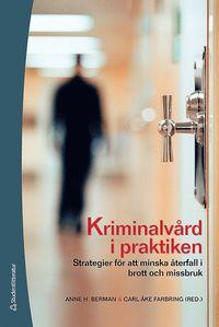 Kriminalv�rd i praktiken : strategier f�r att minska �terfall i brott och missbruk (h�ftad)