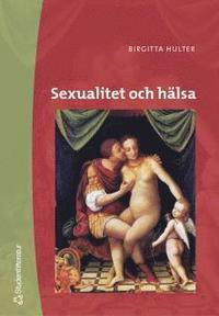 Sexualitet och h�lsa : begr�nsningar och m�jligheter (h�ftad)