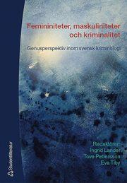 Femininiteter maskuliniteter och kriminalitet – Genusperspektiv inom svensk kriminologi
