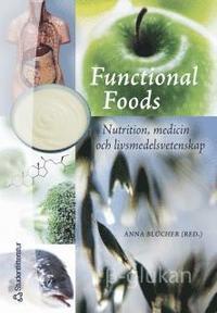 Functional Foods : nutrition, medicin och livsmedelsvetenskap (h�ftad)