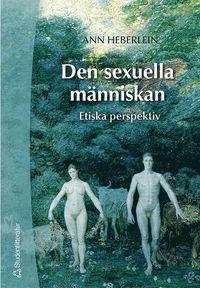 Den sexuella m�nniskan : etiska perspektiv (h�ftad)
