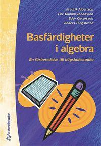 Basf�rdigheter i algebra : En f�rberedelse till h�gskolestudier i matematik (h�ftad)