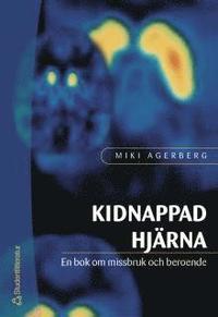 Kidnappad hjärna : en bok om missbruk och beroende (häftad)