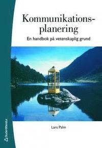 Kommunikationsplanering : en handbok p� vetenskaplig grund (h�ftad)