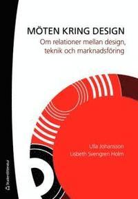 M�ten kring design : om relationer mellan design, teknik och marknadsf�ring (h�ftad)