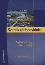 Svensk rättspsykiatri : psykisk störning brott och påföljd