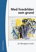Med livsv�rlden som grund : bidrag till utvecklandet av en livsv�rldsfenomenologisk ansats i pedagogisk forskning (h�ftad)