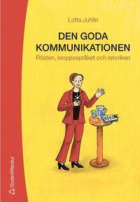 Den goda kommunikationen : r�sten, kroppsspr�ket och retoriken (h�ftad)
