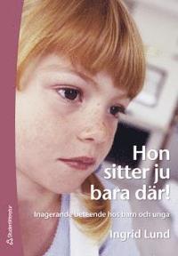 Hon sitter ju bara d�r! : inagerande beteende hos barn och unga (h�ftad)