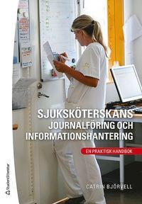 Sjuksk�terskans journalf�ring och informationshantering : en praktisk handbok (h�ftad)