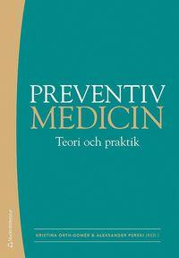 Preventiv medicin : teori och praktik (inbunden)