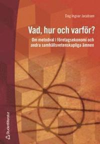 Vad, hur och varf�r? : Om metodval i f�retagsekonomi och andra samh�llsvetenskapliga �mnen (h�ftad)