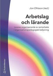Arbetslag och lärande : lärares organiserande av samarbete i organisationspedagogisk belysning
