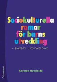 Sociokulturella ramar f�r barns utveckling : barns livsv�rldar (h�ftad)
