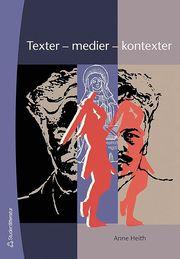Texter – medier – kontexter : introduktion till textanalys i svenskundervisningen på grundskolan och i gymnasiet