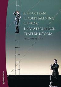 Uppfostran, underh�llning, uppror : en v�sterl�ndsk teaterhistoria (inbunden)