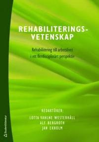 Rehabiliteringsvetenskap : rehabilitering till arbetslivet i ett flerdisciplin�rt perspektiv (inbunden)