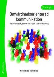Omvårdnadsorienterad kommunikation : relationsetik samarbete och konfliktlösning