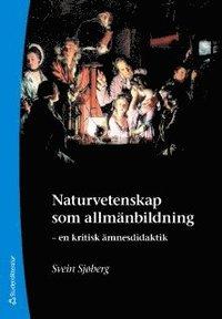 Naturvetenskap som allm�nbildning : en kritisk �mnesdidaktik (h�ftad)