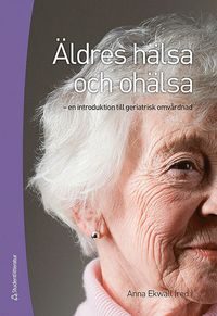 Äldres hälsa och ohälsa : en introduktion till geriatrisk omvårdnad - Gunilla Carlsson, Lise-Lotte Dwyer, Anna Ekwall, Henrik Eriksson, Agneta Fänge - Bok ... - 9789144053530_200