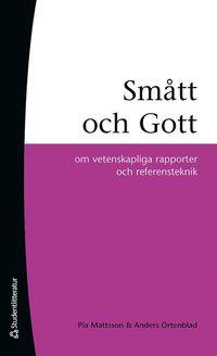 Sm�tt och gott : om vetenskapliga rapporter och referensteknik (h�ftad)
