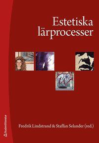 Estetiska l�rprocesser : upplevelser, praktiker och kunskapsformer (h�ftad)