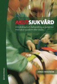 Akutsjukv�rd : omv�rdnad och behandling vid akut sjukdom eller skada (h�ftad)