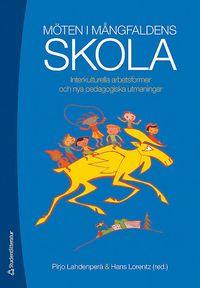 M�ten i m�ngfaldens skola : interkulturella arbetsformer och nya pedagogiska utmaningar (h�ftad)
