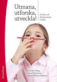 Utmana, utforska, utveckla! : om l�s- och skrivprocessen i skolan (h�ftad)