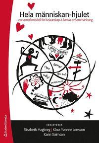 Hela m�nniskan-hjulet : ett enkelt s�tt att tala om det sv�ra : en samtalsmodell f�r livskunskap & k�nsla av sammanhang (inbunden)