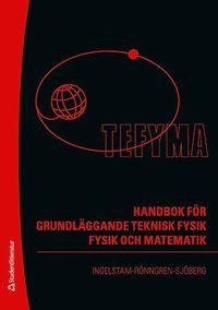 TEFYMA : handbok f�r grundl�ggande teknisk fysik, fysik och matematik (inbunden)