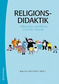Religionsdidaktik : m�ngfald, livsfr�gor och etik i skolan (h�ftad)