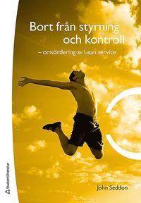 Bort fr�n styrning och kontroll : omv�rdering av Lean service (h�ftad)