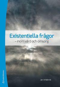 Existentiella frågor : inom vård och omsorg (häftad)