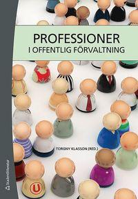 Professioner i offentlig f�rvaltning : en l�robok f�r universitetens professionsutbildningar (h�ftad)