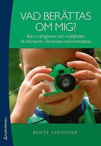 Vad ber�ttas om mig? : barns r�ttigheter och m�jligheter till inflytande i f�rskolans dokumentation (h�ftad)