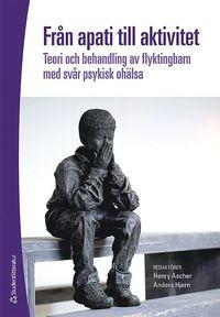 Fr�n apati till aktivitet : teori och behandling av flyktingbarn med sv�r psykisk oh�lsa (h�ftad)